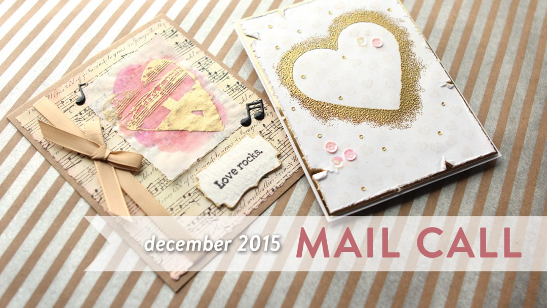Mail Call - December 2015 - Love/Valentine's Day Cards from YOU!