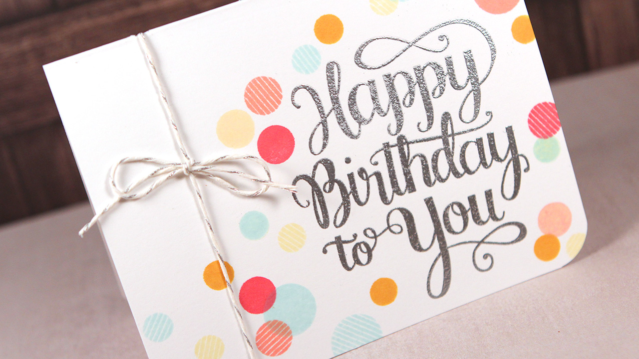 Happy Birthday To You — Make a Card Monday #258
