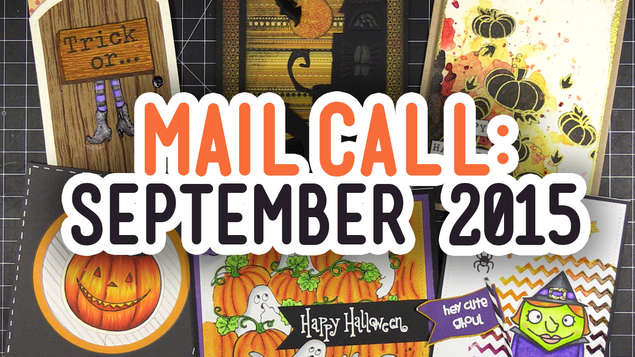 Mail Call – September 2015 – Halloween Cards from YOU!
