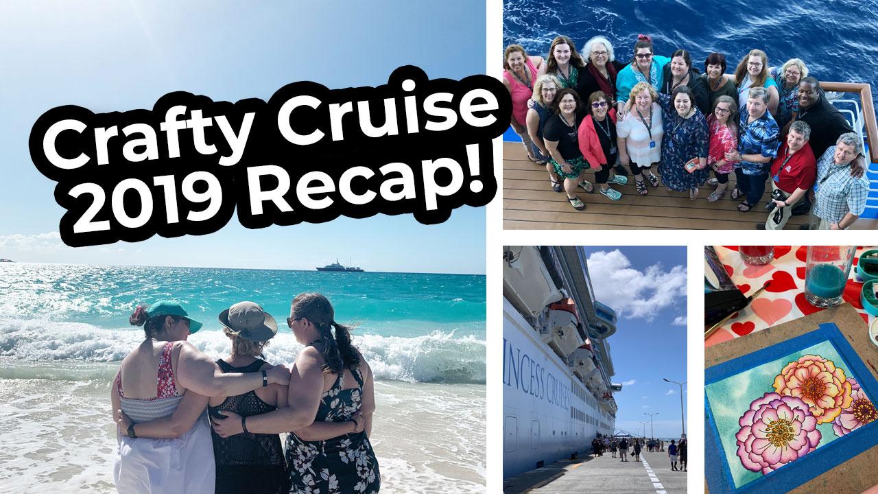Crafty Cruise 2019 RECAP + Where are we cruising next?