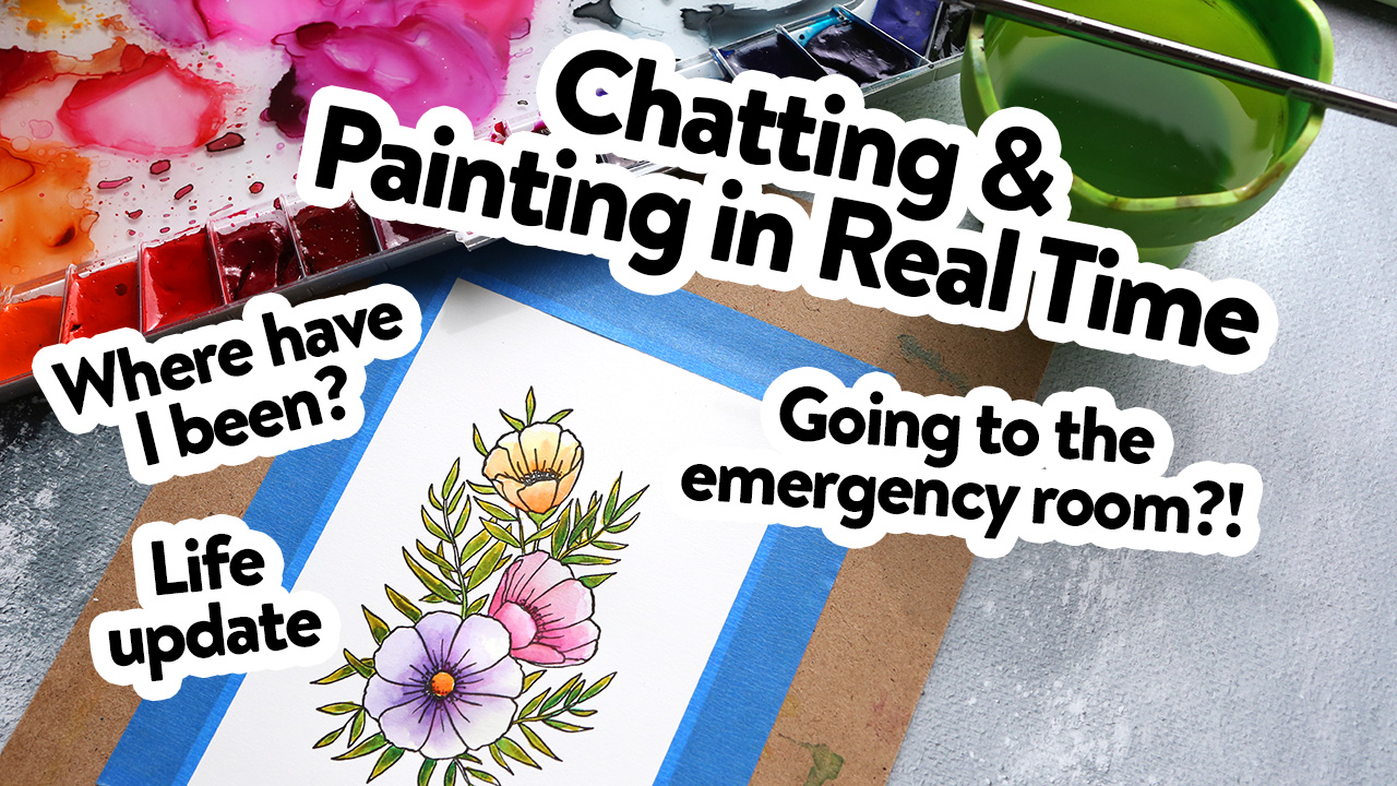 CHATTING & Painting – Where have I been? Health & Life Update