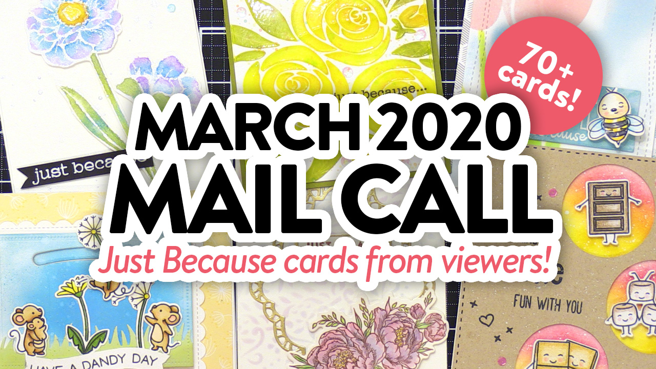 CARDS FROM YOU! – March 2020 Mail Call!