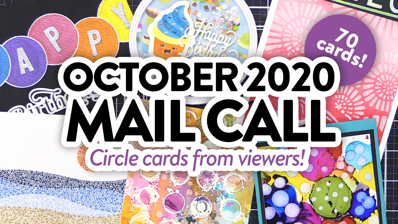 CARDS FROM YOU! Cards with Circles! Mail Call October 2020