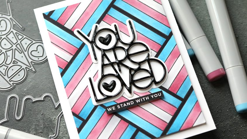 YOU ARE LOVED – Copic Coloring & Glossy Diecut Greeting (Pride IG Hop)